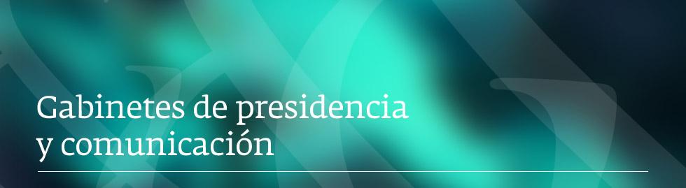 Gabinetes de presidencia y comunicación
